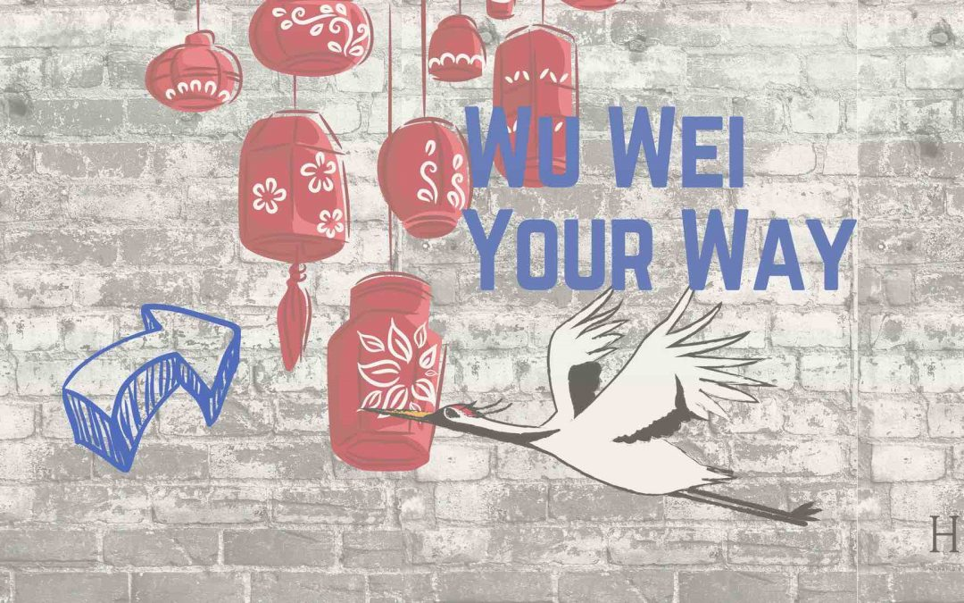 Wu Wei Your Way